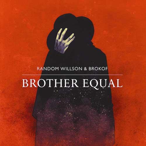 """RANDOM WILLSON & BROKOF """"Brother Equal"""""""