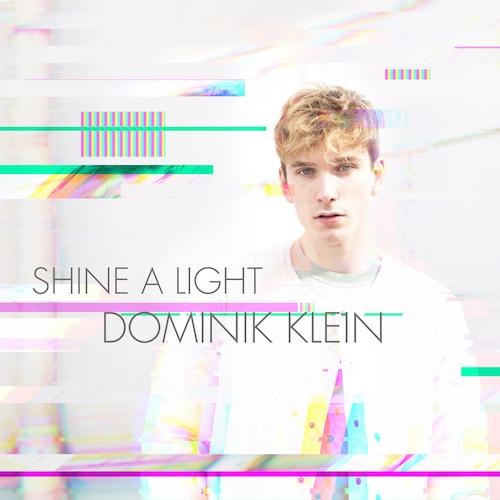 "DOMINIK KLEIN ""Shine A Light"" (Single) VÖ: 18.06.21"