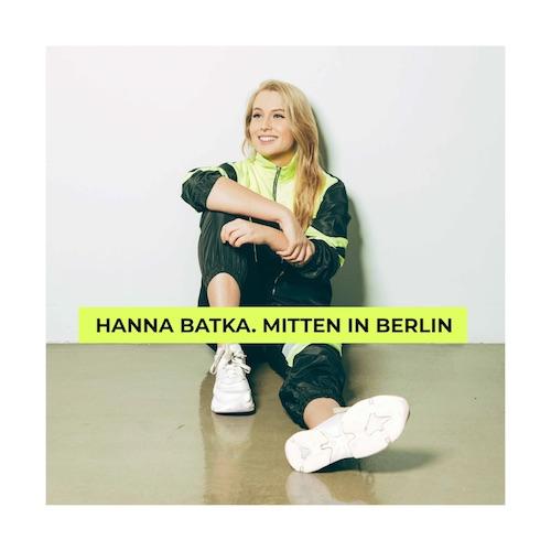 "HANNA BATKA ""Mitten in Berlin"" (Album) VÖ: 19.03.2021"