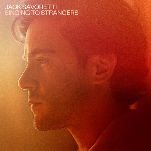 "JACK SAVORETTI ""Singing to Strangers"""