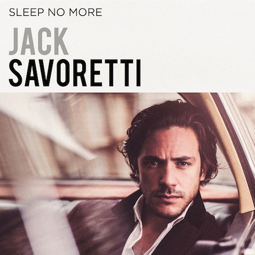 "Jack Savoretti ""Sleep No More"""