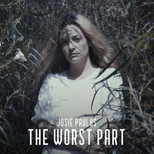 """JOSIE PAULUS """"The Worst Part"""" (Single) VÖ: 30.07.21"""