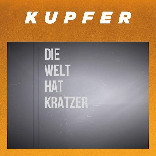 """KUPFER """"Die Welt hat Kratzer"""" (Single) VÖ: 08.06.21"""