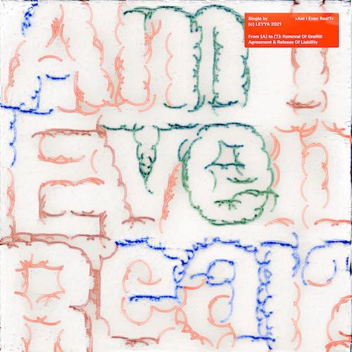 "LEYYA ""Am I Ever Real"" (Single) VÖ: 16.04.21"