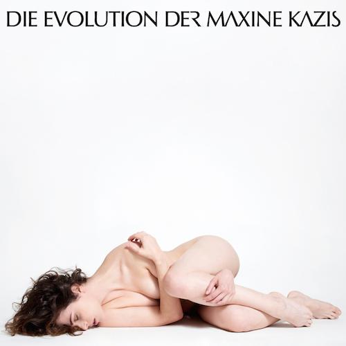 """MAXINE KAZIS """"Die Evolution der Maxime Kazis"""""""