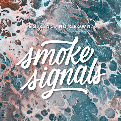 "NO KING. NO CROWN. ""Smoke Signals"""