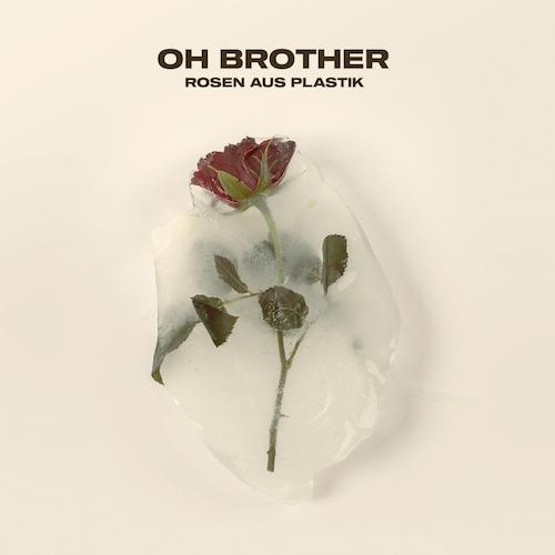 "OH BROTHER ""Rosen aus Plastik"" (Single) VÖ: 30.10.20"