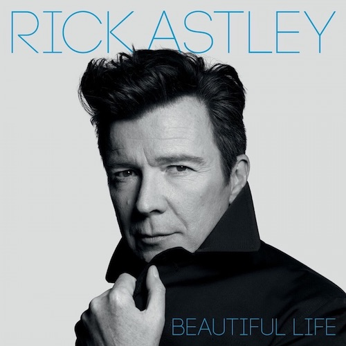 "RICK ASTLEY ""Beautiful Life"""