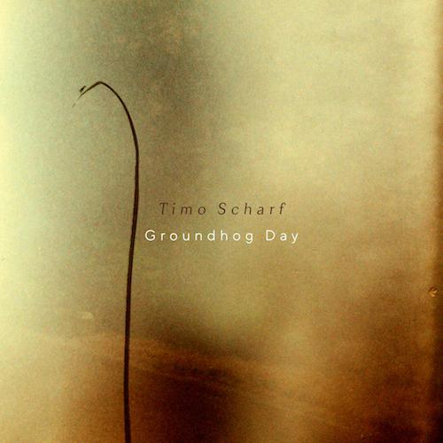 """TIMO SCHARF """"Groundhog Day"""" (Single) VÖ: 29.01.21"""